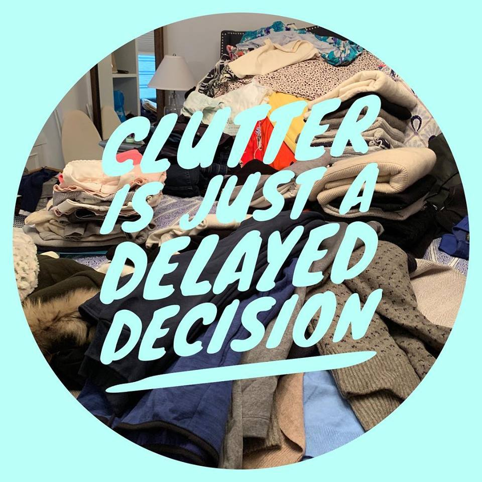 Clutter is just a delayed decision!